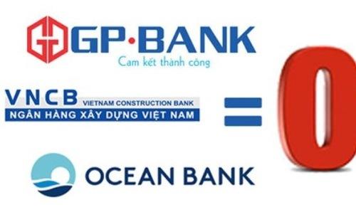 GP.Bank, VNCB và OceanBank đang được gọi nhiều với tên ngân hàng 0 đồng