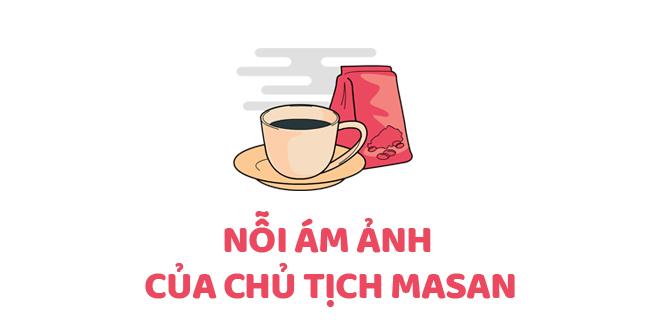 Nỗi ám ảnh lớn nhất của Chủ tịch Masan Nguyễn Đăng Quang - Ảnh 8.