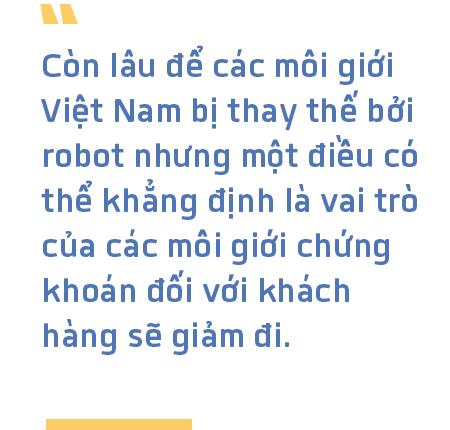 Cách mạng công nghệ 4.0 cập bến Việt Nam, môi giới chứng khoán có bị thay thế bởi robot? - Ảnh 5.