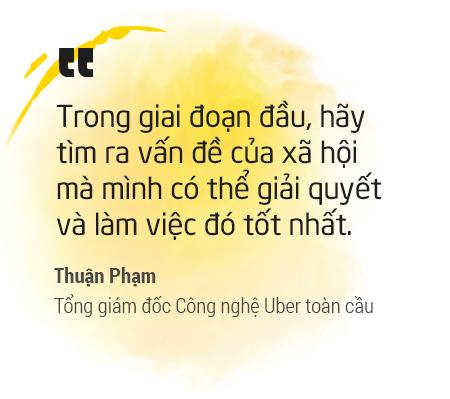 """Thuận Phạm TGĐ Công nghệ Uber toàn cầu: """"Đừng suy nghĩ quá nhiều về con đường nhưng hãy nhớ làm việc 16 giờ mỗi ngày"""" - Ảnh 2."""