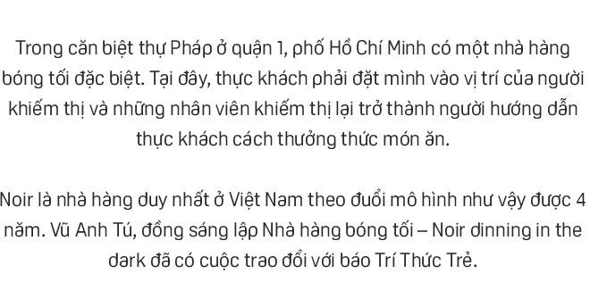 """Những chuyện khó tin của đồng sáng lập """"nhà hàng bóng tối"""" tại trung tâm Sài Gòn - Ảnh 1."""