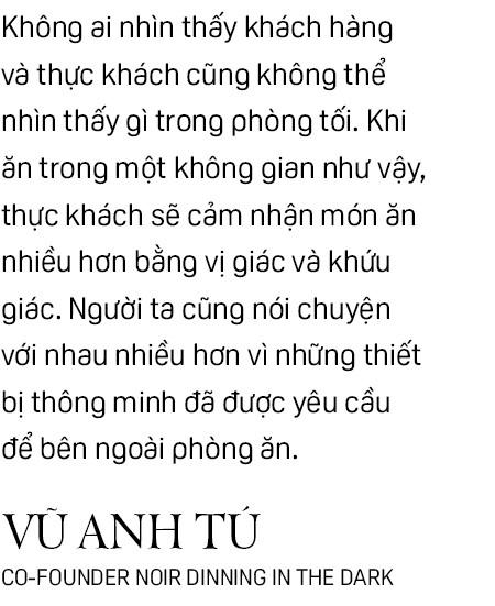 """Những chuyện khó tin của đồng sáng lập """"nhà hàng bóng tối"""" tại trung tâm Sài Gòn - Ảnh 4."""