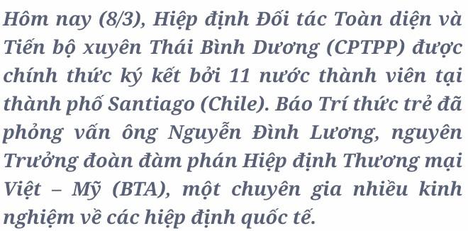 Những điều bất ngờ về CPTPP dưới góc nhìn của chuyên gia đàm phán quốc tế Nguyễn Đình Lương - Ảnh 1.
