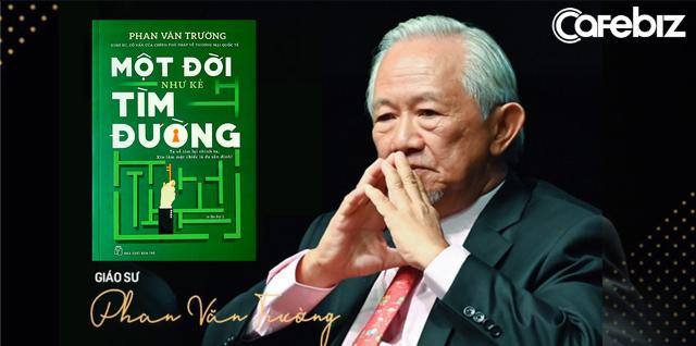 7 bài học kết tinh một đời của giáo sư Phan Văn Trường: Tư duy sợ phật ý, sợ bị phán xét... khiến bạn phải sống cuộc đời miễn cưỡng, phụ thuộc - Ảnh 1.