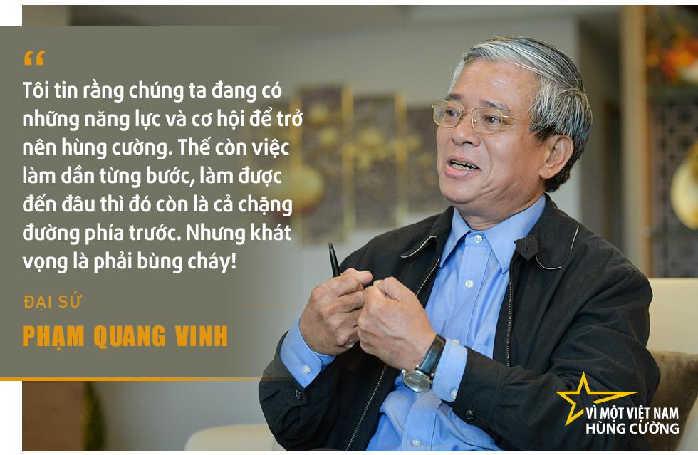 Đại sứ Phạm Quang Vinh:  Thái Lan, Malaysia... hay cả Singapore có lẽ đang thấy một Việt Nam vươn lên gần tới họ! - Ảnh 4.