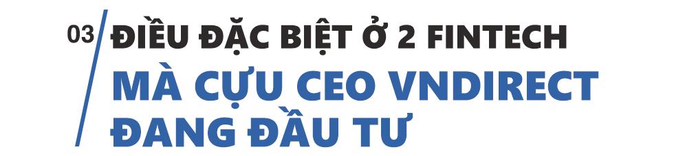 """Từ CEO chứng khoán trẻ nhất Việt Nam đến cú sốc khi làm lại từ số 0: """"Thị trường này quá rộng và cuộc chơi mới chỉ bắt đầu"""" - Ảnh 5."""