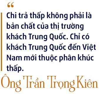 Chủ tịch Thiên Minh Group: Chi trả thấp không phải là bản chất của khách du lịch Trung Quốc, chỉ có khách đến Việt Nam mới thuộc phân khúc thấp! - Ảnh 7.