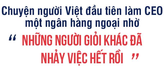 Từ chuyện cô gái trẻ 5 tháng nhảy 6 công ty đến chuyện HSBC mất 145 năm để đưa người Việt vào vị trí Tổng Giám đốc - Ảnh 4.