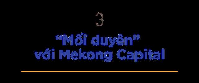 CEO Vua Nệm kể chuyện cắm sổ đỏ lấy tiền kinh doanh và thương vụ đầu tư 100 tỷ đồng từ Mekong Capital - Ảnh 4.