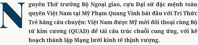"""Đại sứ Phạm Quang Vinh: Đằng sau thông tin Việt Nam được """"mời vào Bộ tứ kim cương mở rộng"""" và câu chuyện thay đổi chuỗi cung ứng toàn cầu - Ảnh 1."""