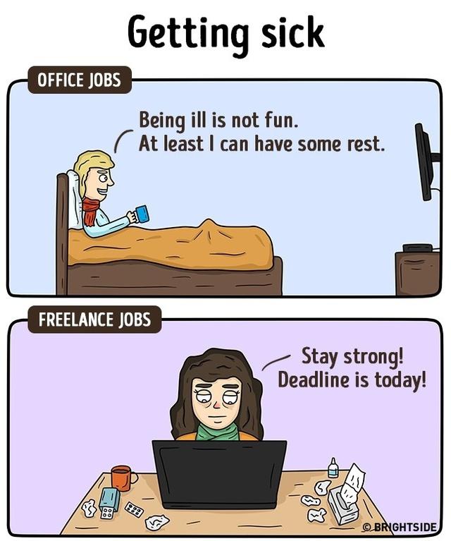 Đau ốm: Khi đau ốm, nhân viên công sở được phép nghỉ ngơi nhưng những người làm việc tự do vẫn phải hoàn thành công việc cho kịp tiến độ.