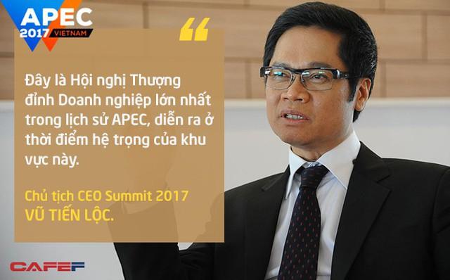 """Việt Nam lại có vinh dự là chủ nhà của APEC 2017 với hơn 2.000 CEO hàng đầu và các nhà lãnh đạo các nền kinh tế APEC hội tụ để bàn thảo về tương lai của toàn cầu hóa, các biện pháp thúc đẩy tự do thương mại và hội nhập khu vực. Ông Vũ Tiến Lộc, Chủ tịch CEO Summit 2017, nhấn mạnh: """"Đây là Hội nghị Thượng đỉnh Doanh nghiệp lớn nhất trong lịch sử APEC, diễn ra ở thời điểm hệ trọng của khu vực này""""."""