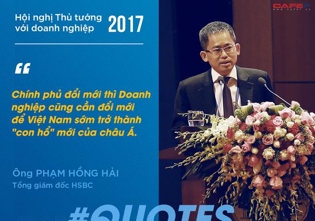 Ông Phạm Hồng Hải, Tổng giám đốc HSBC cho rằng, Việt Nam là điểm sáng nổi lên rất mạnh trong khu vực với lợi thế ổn định chính trị, kinh tế vĩ mô, nhiều nhà đầu tư xác định Việt Nam là điểm đến đầu tư tiềm năng. Việt Nam có khả năng trở thành con hổ mới của châu Á, chỉ cần biết tận dụng.