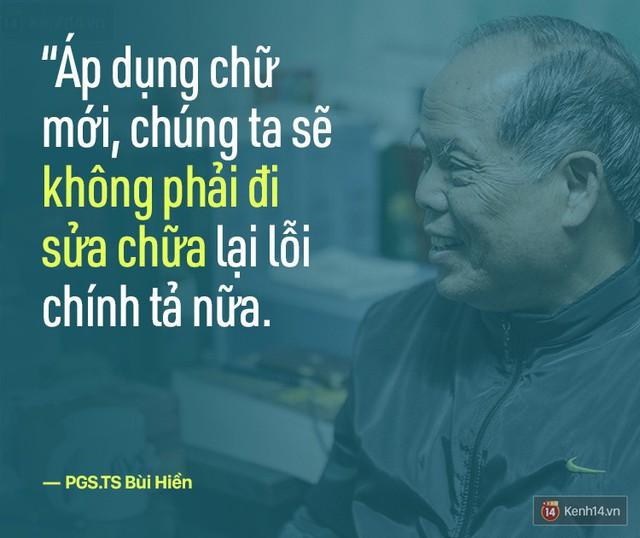 Mục đích của tôi là dẹp bớt sự loạn chữ trong ngôn ngữ tiếng Việt nên tôi quyết tâm đi đến cùng. Tôi làm không vụ lợi, không vì một cái gì và giờ tôi thấy mình bước đầu đã có thành công nhất định.