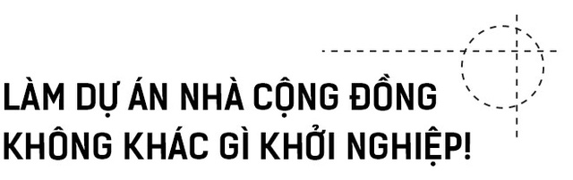 KTS Hoàng Thúc Hào: Bỏ 1 tỷ ra xây nhà cộng đồng chẳng thu lại được nhưng tới giờ tôi thấy mình lãi quá! - Ảnh 7.