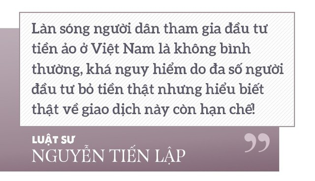 """Luật sư Nguyễn Tiến Lập: Hai điều kiện để tham gia đầu tư tiền ảo là """"tham"""" và """"nhẹ dạ"""" - Ảnh 3."""