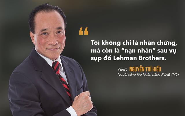 Ông Nguyễn Trí Hiếu: Tôi không chỉ là nhân chứng, còn là nạn nhân sau sự kiện Lehman Brothers - Ảnh 3.