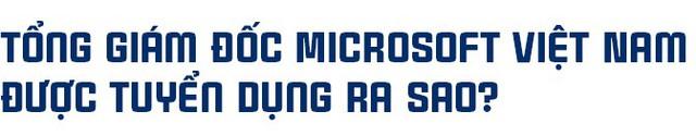 Tổng giám đốc Microsoft Việt Nam: Người Việt có khả năng nắm bắt công nghệ ở nhóm tốt nhất thế giới! - Ảnh 6.