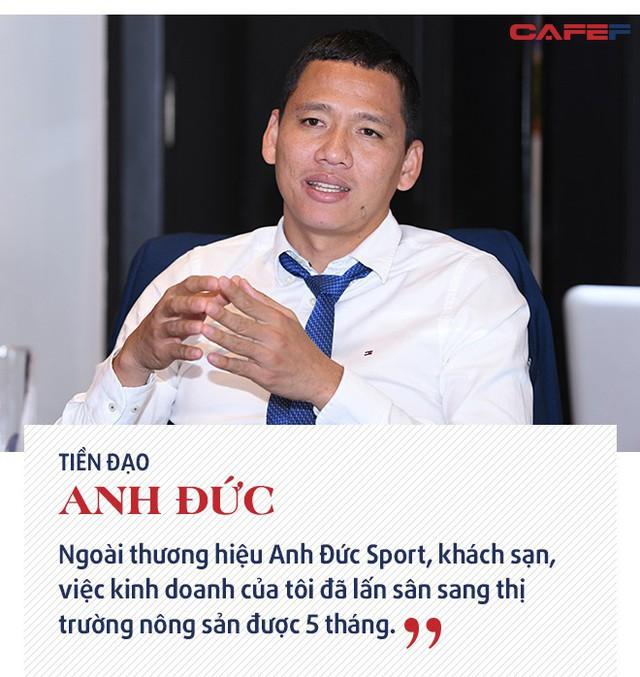 """Chuyện kinh doanh lần đầu kể của """"tỷ phú"""", tiền đạo Anh Đức: Từ kinh doanh đồ thể thao đến giấc mơ thương hiệu nông sản Việt - Ảnh 10."""