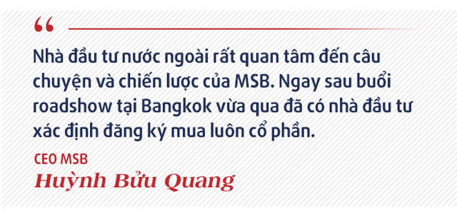 CEO MSB Huỳnh Bửu Quang: Sự khác biệt của MSB với các ngân hàng còn lại đang thu hút sự chú ý của nhà đầu tư nước ngoài - Ảnh 2.