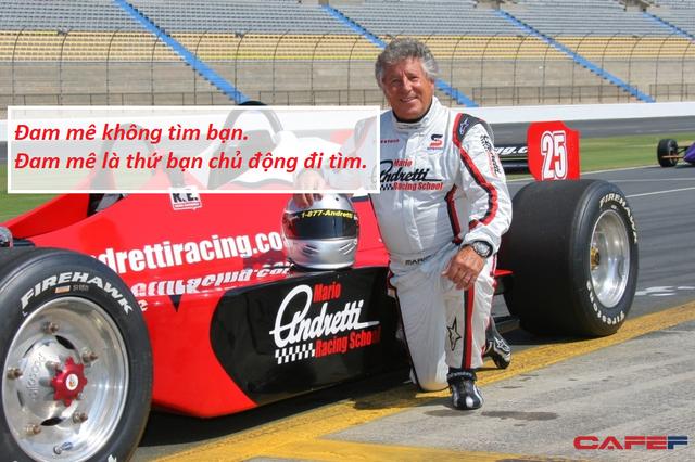 Bài học thành công từ huyền thoại đua xe Mario Andretti: Chỉ khi đạt được thành công qua những nỗ lực không ngừng nghỉ, bạn mới khám phá ra mình đang làm những điều mình yêu thích - Ảnh 2.