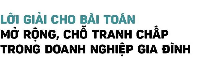 Phó TGĐ Deloitte Việt Nam: Doanh nghiệp gia đình muốn lớn mạnh cần có thêm người tài không phải thành viên trong nhà! - Ảnh 8.