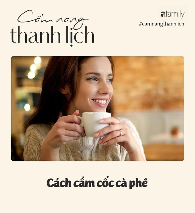 Uống trà, cà phê hay rượu vang nhiều, các nàng đã biết cách cầm cốc đúng cách sao cho thanh lịch chưa? - Ảnh 2.