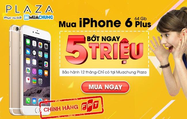 iPhone 6 Plus chính hãng giảm sốc 5 triệu trên Muachung Plaza