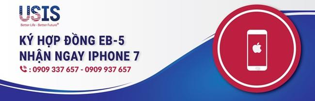 """USIS thông báo chương trình """"Ký hợp đồng EB-5 – Nhận ngay Iphone 7"""""""