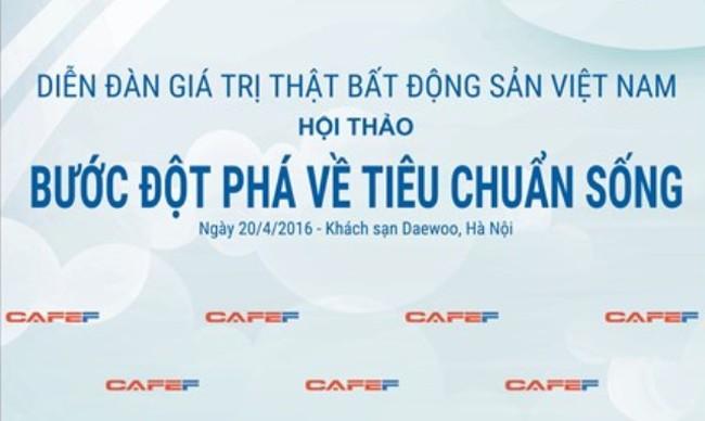 Diễn đàn giá trị thật bất động sản Việt Nam còn 2 ngày nữa sẽ diễn ra