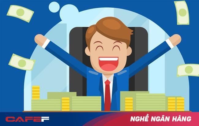 Nếu bạn thích tiền và nhiều tham vọng thì đừng theo nghề ngân hàng!