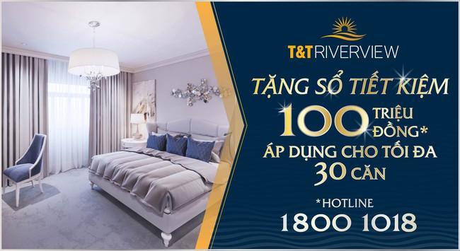 Ưu đãi lớn nhất năm từ T&T Riverview – Tặng sổ tiết kiệm tới 100 triệu đồng