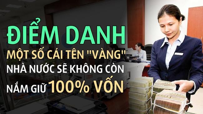 """Những cái """"tên vàng"""" Nhà nước sẽ không còn nắm giữ 100% vốn"""