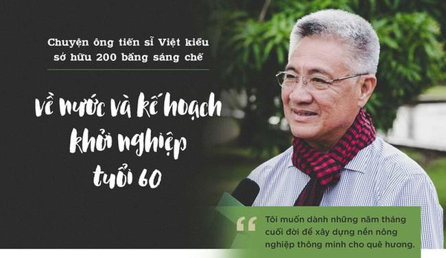 Ông Tiến sĩ Việt kiều hồi hương làm nông nghiệp: Làm đúng cái sai, làm tốt hơn cái đang tốt, làm cho có cái chưa có, làm cái tốt để lại