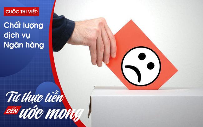 Ngân hàng đừng để khách hàng cảm thấy bị lừa dối mà phải trút giận lên mạng xã hội