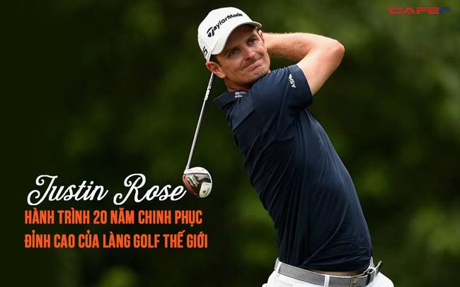 Hành trình lên ngôi vị số 1 thế giới của tay golf chuyên nghiệp - Justin Rose: 20 năm dài kiên định và đam mê