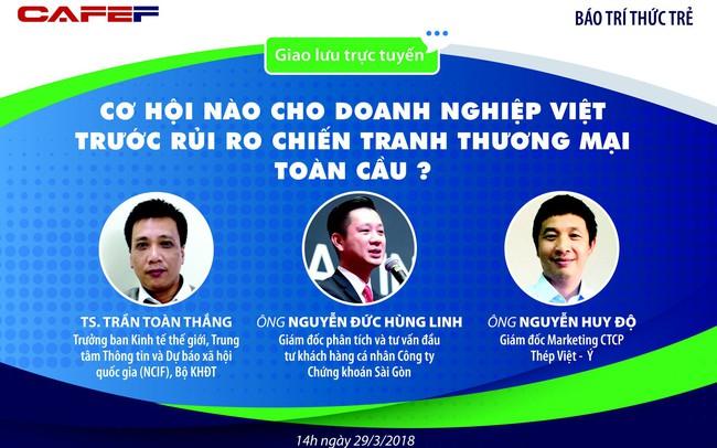 14h chiều nay giao lưu trực tuyến: Cơ hội nào cho doanh nghiệp Việt và nhà đầu tư trước rủi ro chiến tranh thương mại toàn cầu?