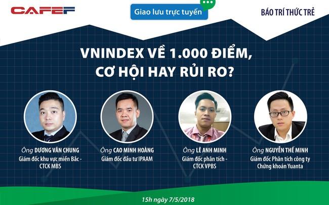 Giao lưu trực tuyến: VN-Index về 1.000 điểm, cơ hội hay rủi ro?