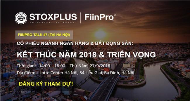 """FiinPro Talk #7: """"Cổ phiếu Ngân hàng và Bất động sản: Kết thúc năm 2018 & Triển vọng"""" sẽ diễn ra tại Hà Nội"""