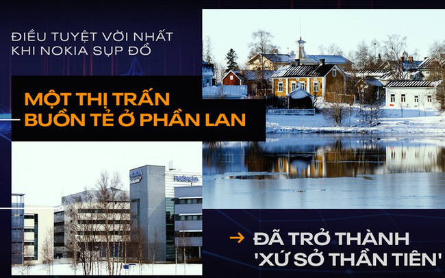 Điều tuyệt vời nhất khi Nokia sụp đổ: Một thị trấn buồn tẻ ở Phần Lan đã trở thành 'xứ sở thần tiên'