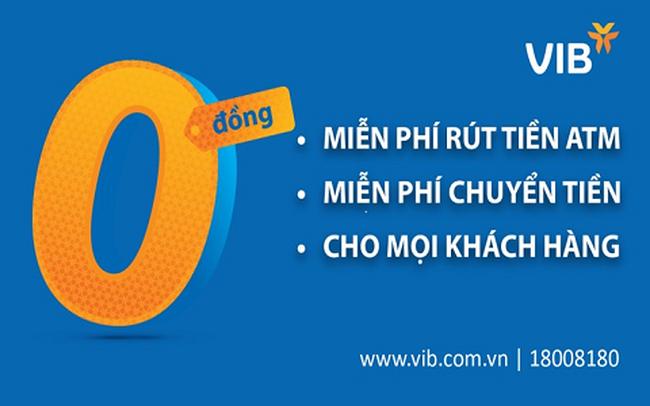 VIB miễn toàn bộ phí rút tiền ATM và phí chuyển tiền, vô điều kiện