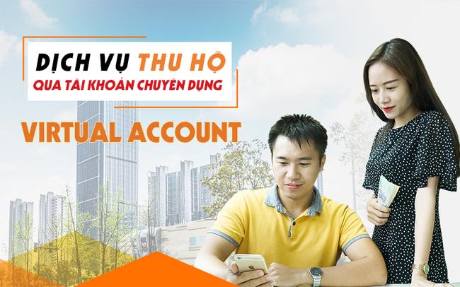 Dịch vụ Virtual Account – giải pháp vì một xã hội không tiền mặt