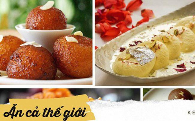 Không chỉ nổi tiếng bằng cà ri, ẩm thực Ấn Độ còn có những món tráng miệng cực kỳ hấp dẫn