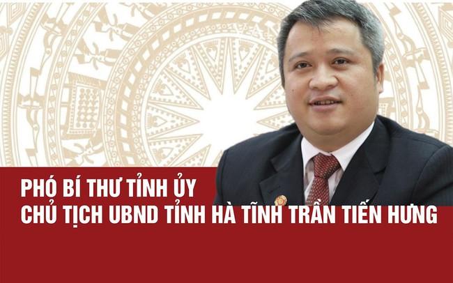 Ông Trần Tiến Hưng: Từ Ủy viên Ủy ban Kiểm tra đến Chủ tịch Hà Tĩnh