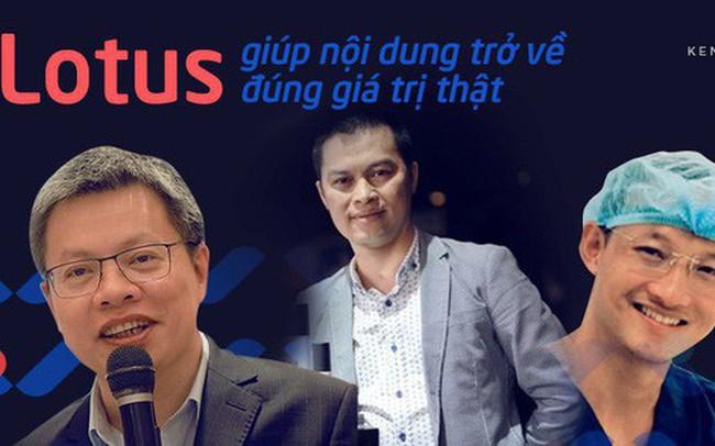 """Doanh nhân, bác sĩ kỳ vọng về MXH """"make in Việt Nam"""": Lotus là sân chơi mới, sẽ giúp nội dung được trở về đúng giá trị đích thực"""