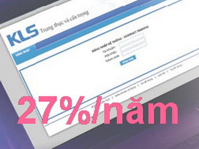 KLS: Lãi suất vay cầm cố chứng khoán lên đến 27%/năm