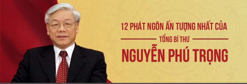 12 phát ngôn ấn tượng của Tổng Bí Thư Nguyễn Phú Trọng