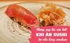 Ăn sushi kiểu omakase tại nhà hàng 3 sao Michelin mà quên những nguyên tắc này, coi như ném 450 USD đi: Đã đến, xin hãy đặt trọn niềm tin nơi đầu bếp!