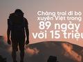 Chàng trai đi bộ xuyên Việt từ Lũng Cú đến Cà Mau trong 89 ngày với 15 triệu