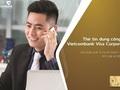 Vietcombank ra mắt sản phẩm thẻ tín dụng Visa Corporate